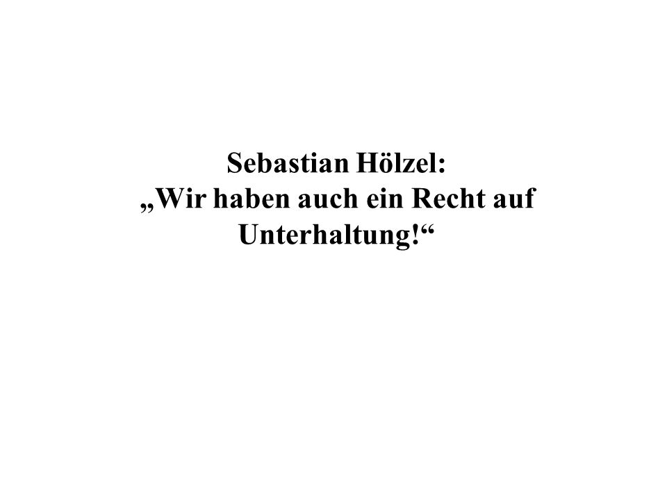Sebastian Hölzel: Wir haben auch ein Recht auf Unterhaltung!