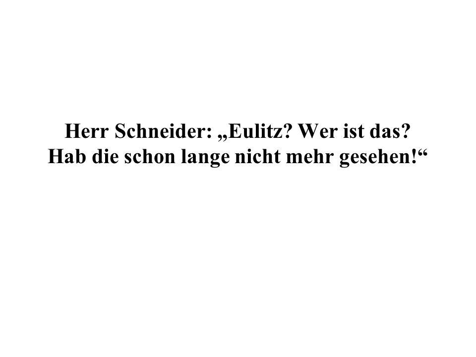 Herr Schneider: Eulitz Wer ist das Hab die schon lange nicht mehr gesehen!