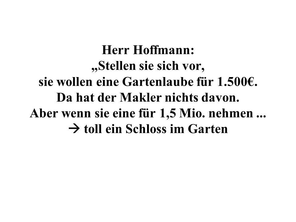 Herr Hoffmann: Stellen sie sich vor, sie wollen eine Gartenlaube für 1.500.