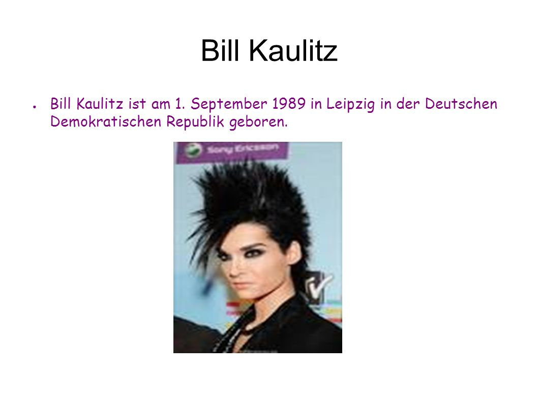 Bill Kaulitz Bill Kaulitz ist am 1.