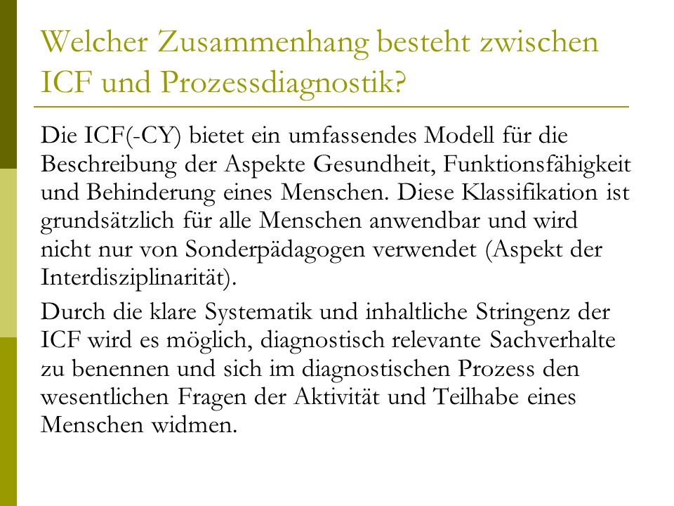 Welcher Zusammenhang besteht zwischen ICF und Prozessdiagnostik? Die ICF(-CY) bietet ein umfassendes Modell für die Beschreibung der Aspekte Gesundhei