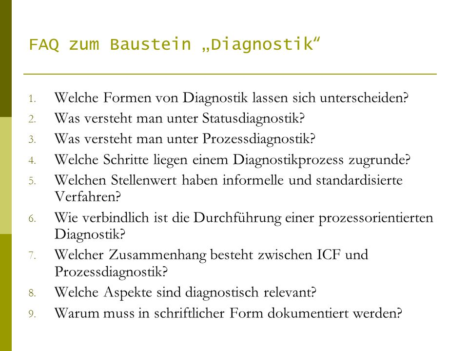 FAQ zum Baustein Diagnostik 1. Welche Formen von Diagnostik lassen sich unterscheiden? 2. Was versteht man unter Statusdiagnostik? 3. Was versteht man
