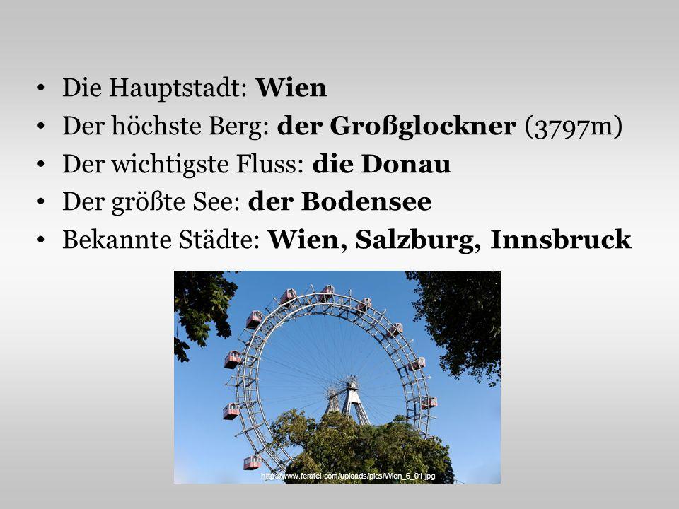 Die Hauptstadt: Wien Der höchste Berg: der Großglockner (3797m) Der wichtigste Fluss: die Donau Der größte See: der Bodensee Bekannte Städte: Wien, Sa