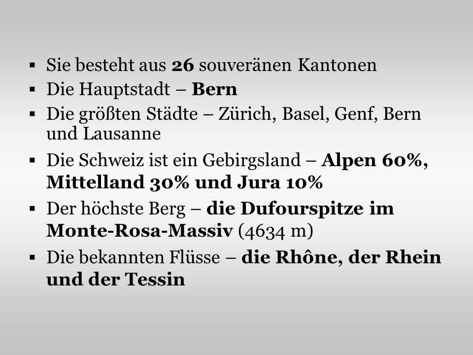 Sie besteht aus 26 souveränen Kantonen Die Hauptstadt – Bern Die größten Städte – Zürich, Basel, Genf, Bern und Lausanne Die Schweiz ist ein Gebirgsla
