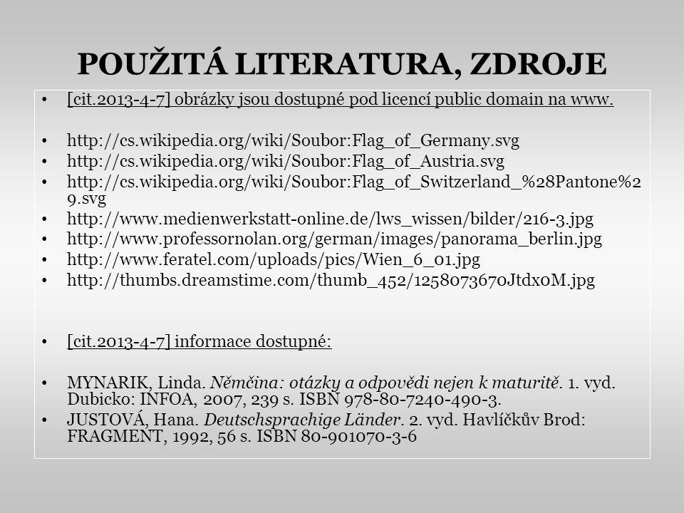 POUŽITÁ LITERATURA, ZDROJE [cit.2013-4-7] obrázky jsou dostupné pod licencí public domain na www. http://cs.wikipedia.org/wiki/Soubor:Flag_of_Germany.