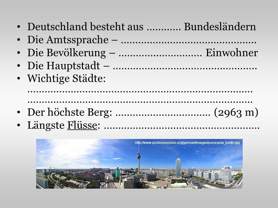 Deutschland besteht aus ……..…. Bundesländern Die Amtssprache – ……………………………………….. Die Bevölkerung – …………..…………… Einwohner Die Hauptstadt – ………………………………