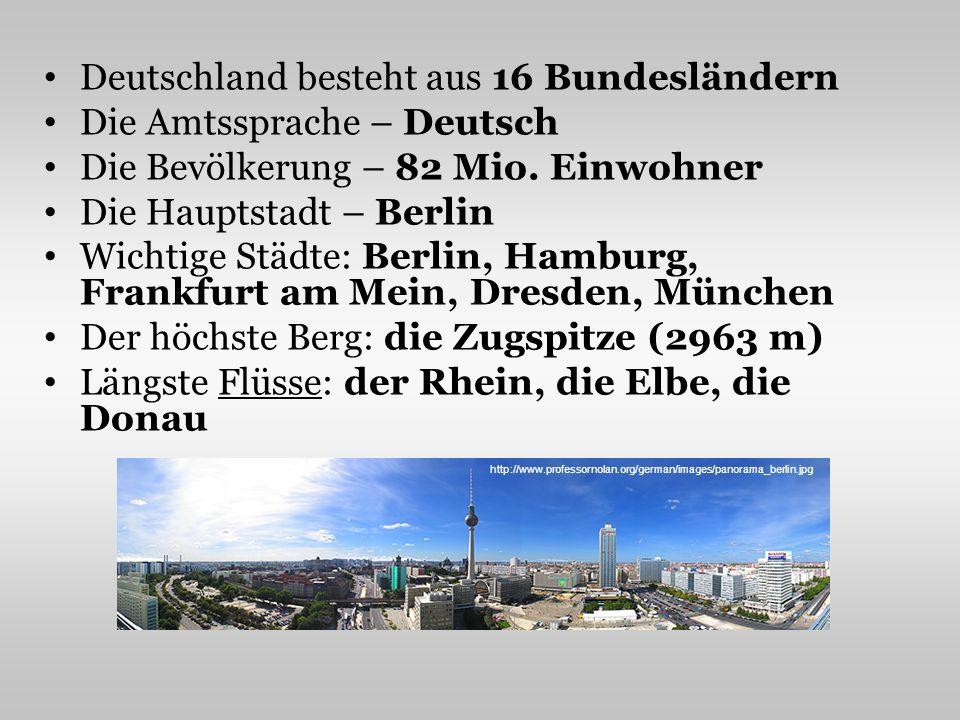 Deutschland besteht aus 16 Bundesländern Die Amtssprache – Deutsch Die Bevölkerung – 82 Mio. Einwohner Die Hauptstadt – Berlin Wichtige Städte: Berlin