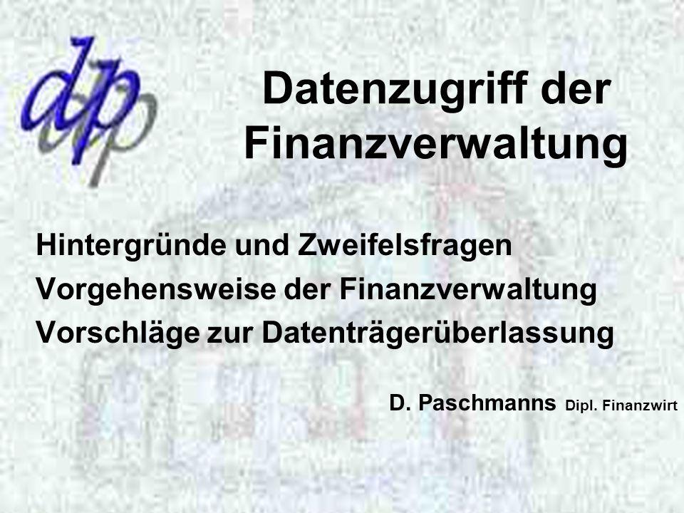 Datenzugriff der Finanzverwaltung Hintergründe und Zweifelsfragen Vorgehensweise der Finanzverwaltung Vorschläge zur Datenträgerüberlassung D.