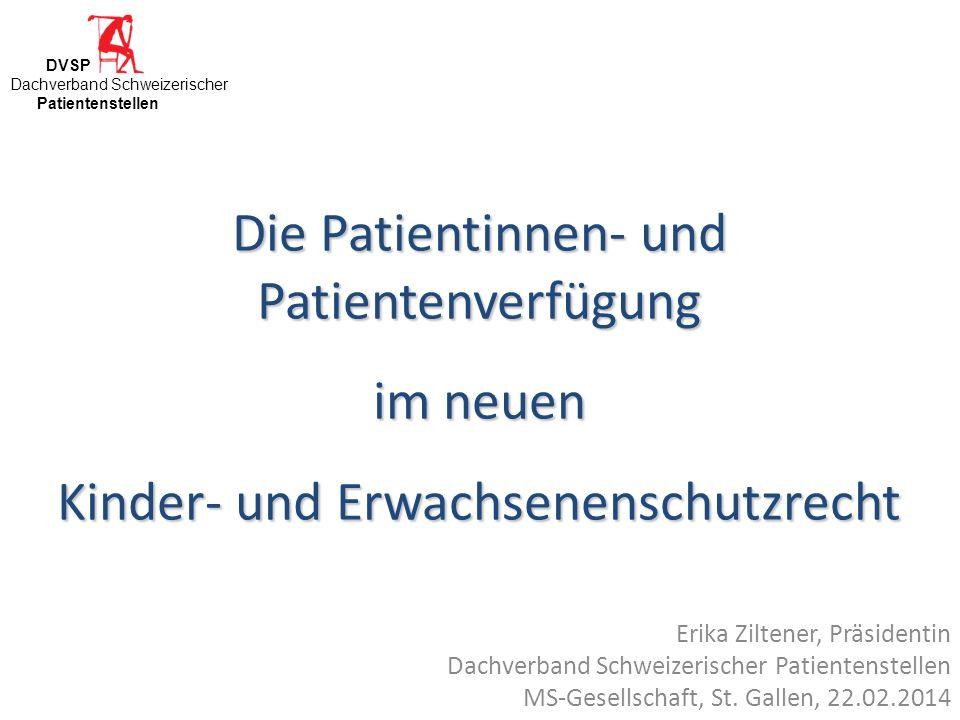 Erika Ziltener, Präsidentin Dachverband Schweizerischer Patientenstellen MS-Gesellschaft, St. Gallen, 22.02.2014 Die Patientinnen- und Patientenverfüg
