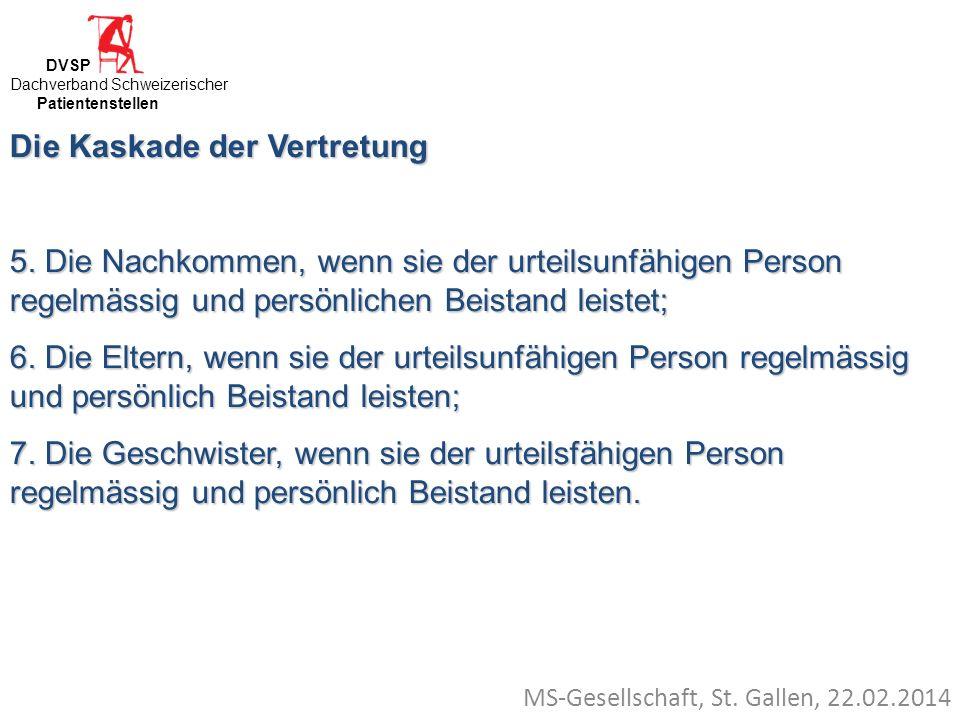MS-Gesellschaft, St. Gallen, 22.02.2014 Die Kaskade der Vertretung 5. Die Nachkommen, wenn sie der urteilsunfähigen Person regelmässig und persönliche