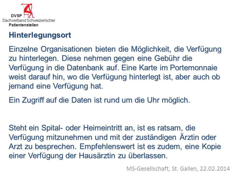 MS-Gesellschaft, St. Gallen, 22.02.2014 Hinterlegungsort Einzelne Organisationen bieten die Möglichkeit, die Verfügung zu hinterlegen. Diese nehmen ge