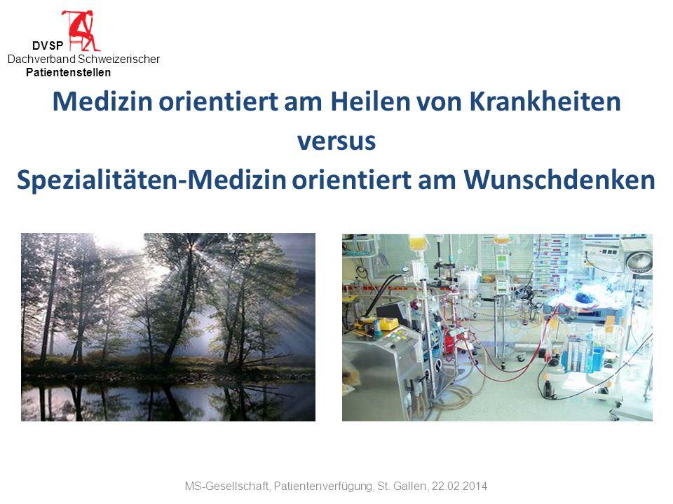 Medizin orientiert am Heilen von Krankheiten versus Spezialitäten-Medizin orientiert am Wunschdenken DVSP Dachverband Schweizerischer Patientenstellen