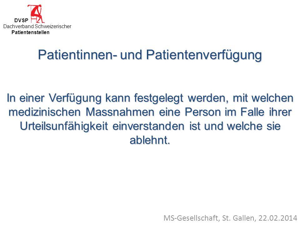 MS-Gesellschaft, St. Gallen, 22.02.2014 Patientinnen- und Patientenverfügung In einer Verfügung kann festgelegt werden, mit welchen medizinischen Mass