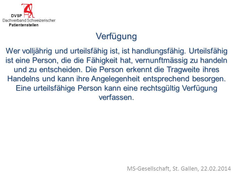 MS-Gesellschaft, St. Gallen, 22.02.2014 Verfügung Wer volljährig und urteilsfähig ist, ist handlungsfähig. Urteilsfähig ist eine Person, die die Fähig