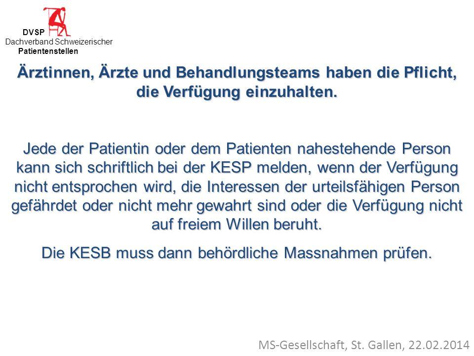 MS-Gesellschaft, St. Gallen, 22.02.2014 Ärztinnen, Ärzte und Behandlungsteams haben die Pflicht, die Verfügung einzuhalten. Jede der Patientin oder de