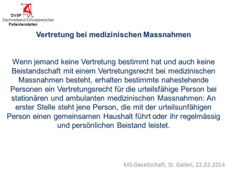 MS-Gesellschaft, St. Gallen, 22.02.2014 Vertretung bei medizinischen Massnahmen Wenn jemand keine Vertretung bestimmt hat und auch keine Beistandschaf