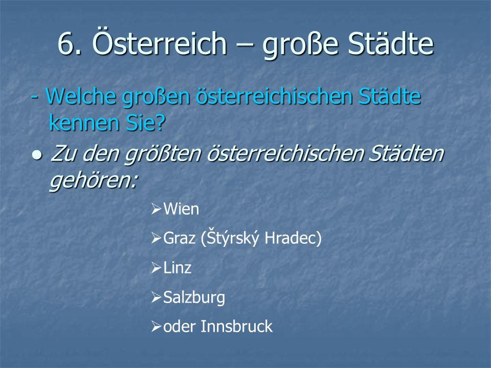 6. Österreich – große Städte - Welche großen österreichischen Städte kennen Sie? Zu den größten österreichischen Städten gehören: Zu den größten öster