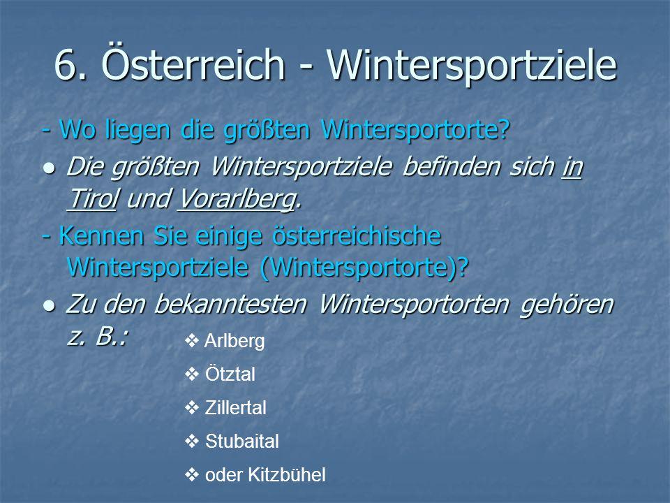 6. Österreich - Wintersportziele - Wo liegen die größten Wintersportorte? Die größten Wintersportziele befinden sich in Tirol und Vorarlberg. Die größ