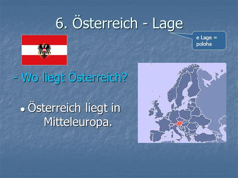 6. Österreich - Lage - Wo liegt Österreich? Österreich liegt in Mitteleuropa. Österreich liegt in Mitteleuropa. e Lage = poloha