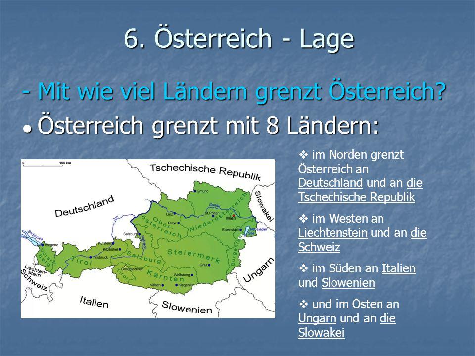 6. Österreich - Lage - Mit wie viel Ländern grenzt Österreich? Österreich grenzt mit 8 Ländern: Österreich grenzt mit 8 Ländern: im Norden grenzt Öste