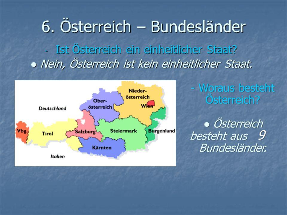 6. Österreich – Bundesländer - Ist Österreich ein einheitlicher Staat? Nein, Österreich ist kein einheitlicher Staat. Nein, Österreich ist kein einhei