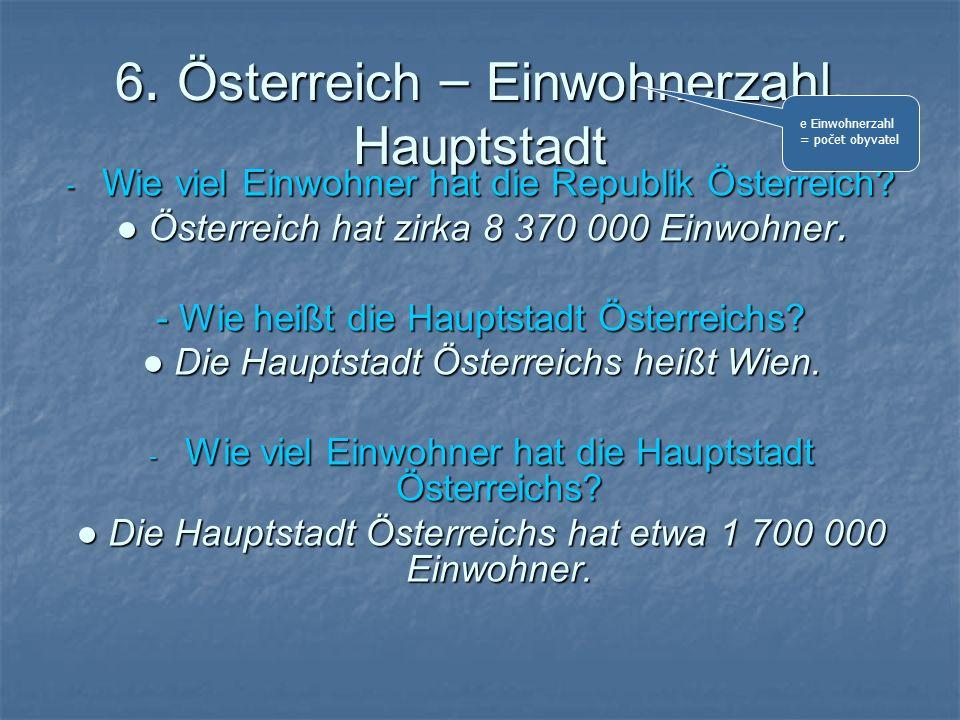 6. Österreich – Einwohnerzahl, Hauptstadt - W ie viel Einwohner hat die Republik Österreich? Österreich hat zirka 8 370 000 Einwohner. Österreich hat