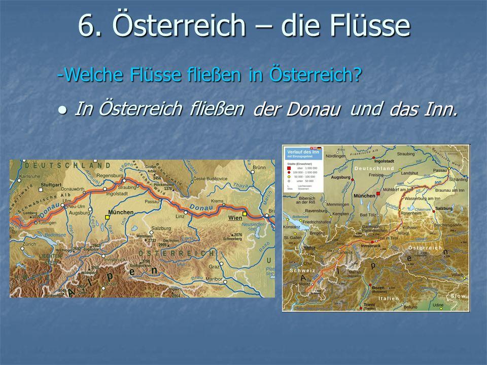 6. Österreich – die Flüsse -Welche Flüsse fließen in Österreich? In Österreich fließenund In Österreich fließenund der Donau das Inn.