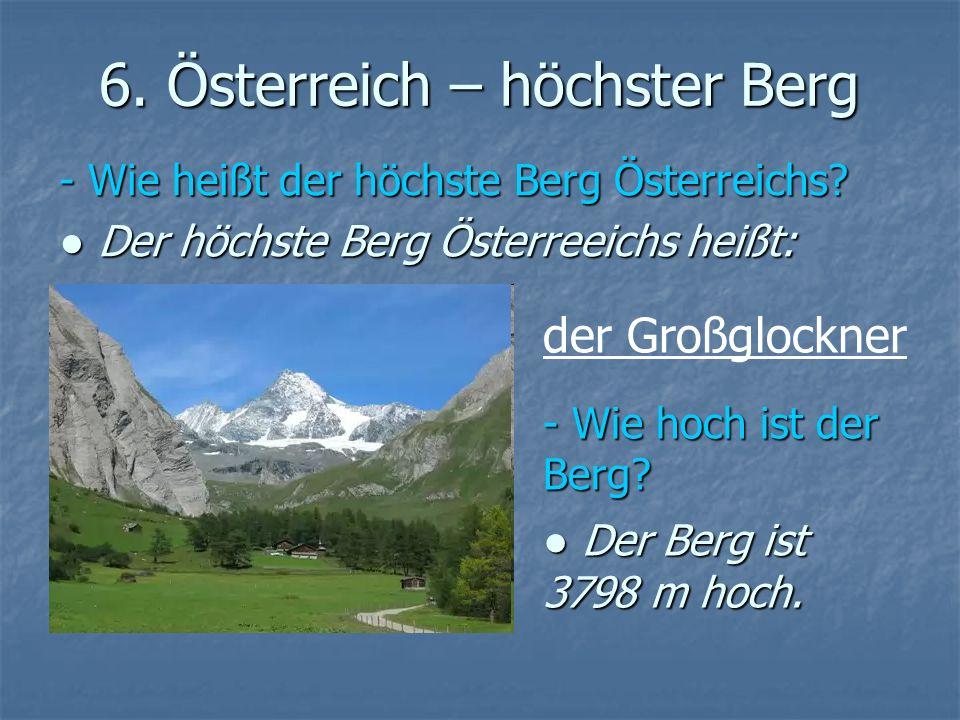 6. Österreich – höchster Berg - Wie heißt der höchste Berg Österreichs? Der höchste Berg Österreeichs heißt: Der höchste Berg Österreeichs heißt: der