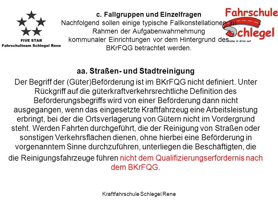 Kraftfahrschule Schlegel Rene aa. Straßen- und Stadtreinigung Der Begriff der (Güter)Beförderung ist im BKrFQG nicht definiert. Unter Rückgriff auf di
