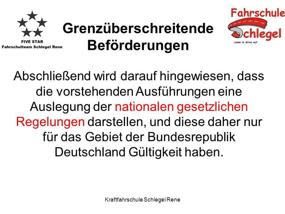 Kraftfahrschule Schlegel Rene Abschließend wird darauf hingewiesen, dass die vorstehenden Ausführungen eine Auslegung der nationalen gesetzlichen Regelungen darstellen, und diese daher nur für das Gebiet der Bundesrepublik Deutschland Gültigkeit haben.
