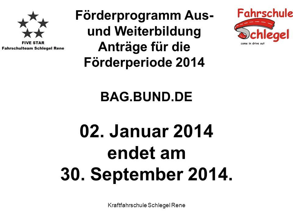 Kraftfahrschule Schlegel Rene Förderprogramm Aus- und Weiterbildung Anträge für die Förderperiode 2014 BAG.BUND.DE 02. Januar 2014 endet am 30. Septem