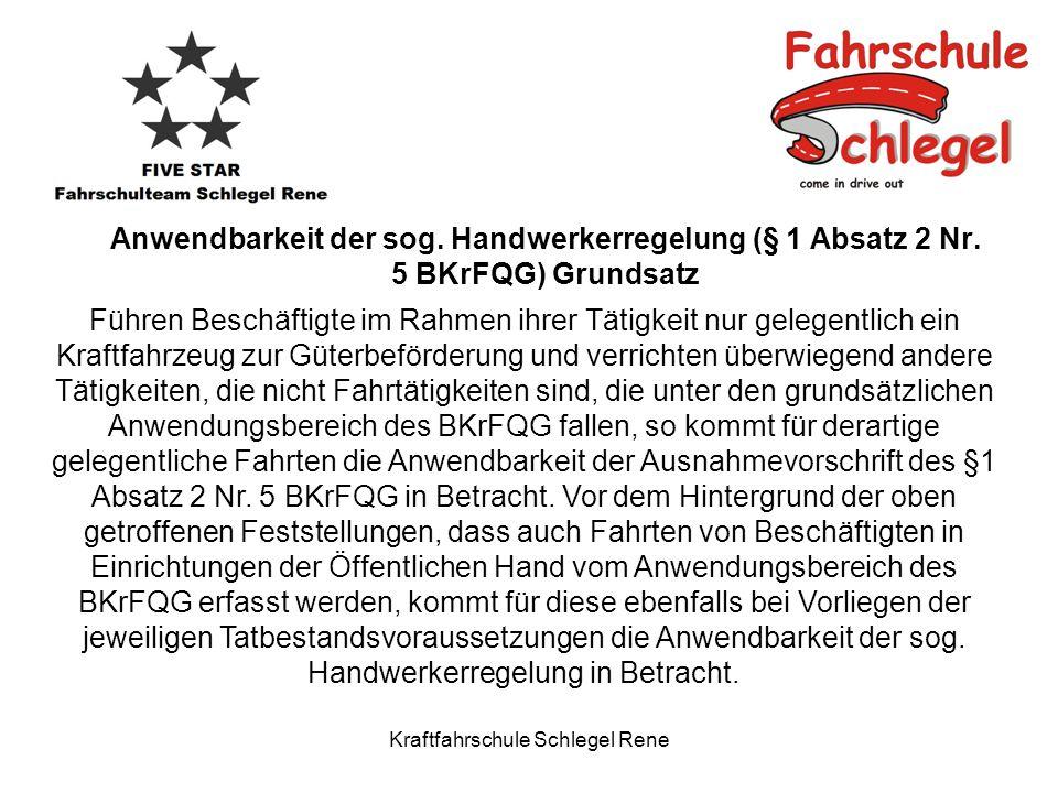 Kraftfahrschule Schlegel Rene Anwendbarkeit der sog. Handwerkerregelung (§ 1 Absatz 2 Nr. 5 BKrFQG) Grundsatz Führen Beschäftigte im Rahmen ihrer Täti