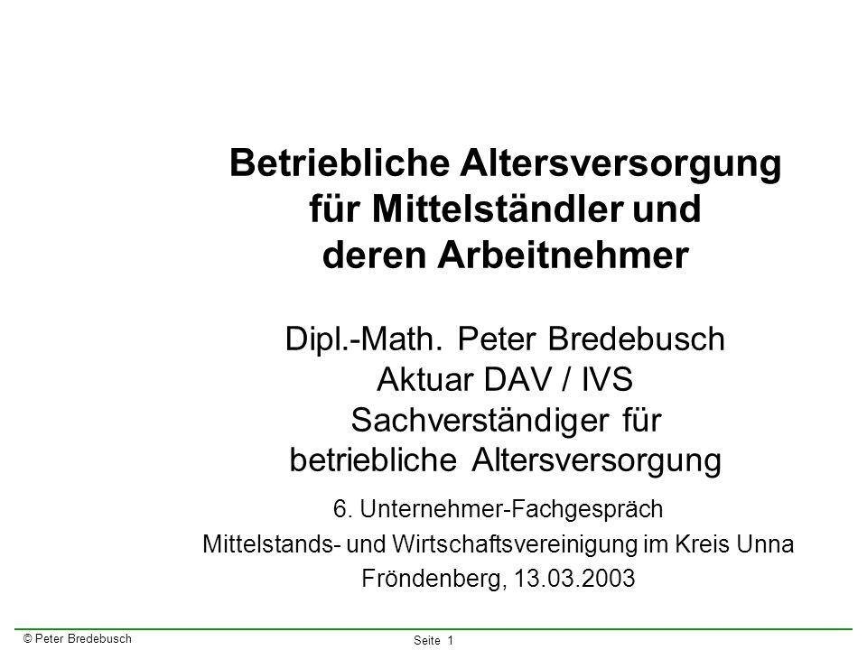 © Peter Bredebusch Seite 1 Betriebliche Altersversorgung für Mittelständler und deren Arbeitnehmer Dipl.-Math. Peter Bredebusch Aktuar DAV / IVS Sachv