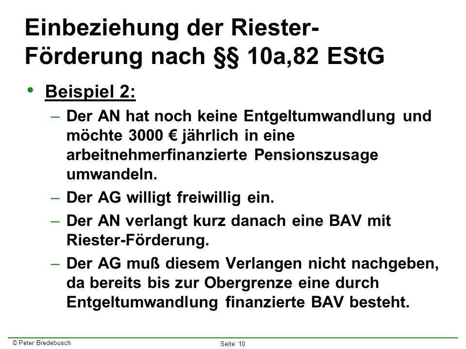 © Peter Bredebusch Seite 10 Einbeziehung der Riester- Förderung nach §§ 10a,82 EStG Beispiel 2: –Der AN hat noch keine Entgeltumwandlung und möchte 30