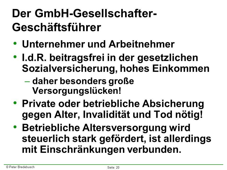 © Peter Bredebusch Seite 20 Der GmbH-Gesellschafter- Geschäftsführer Unternehmer und Arbeitnehmer I.d.R. beitragsfrei in der gesetzlichen Sozialversic
