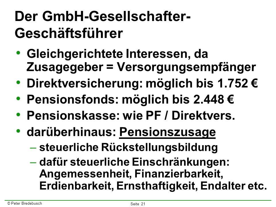 © Peter Bredebusch Seite 21 Der GmbH-Gesellschafter- Geschäftsführer Gleichgerichtete Interessen, da Zusagegeber = Versorgungsempfänger Direktversiche