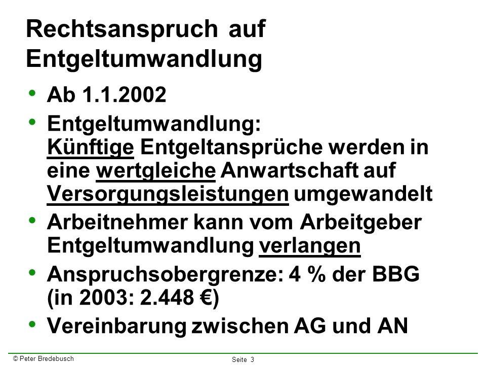 © Peter Bredebusch Seite 3 Rechtsanspruch auf Entgeltumwandlung Ab 1.1.2002 Entgeltumwandlung: Künftige Entgeltansprüche werden in eine wertgleiche An