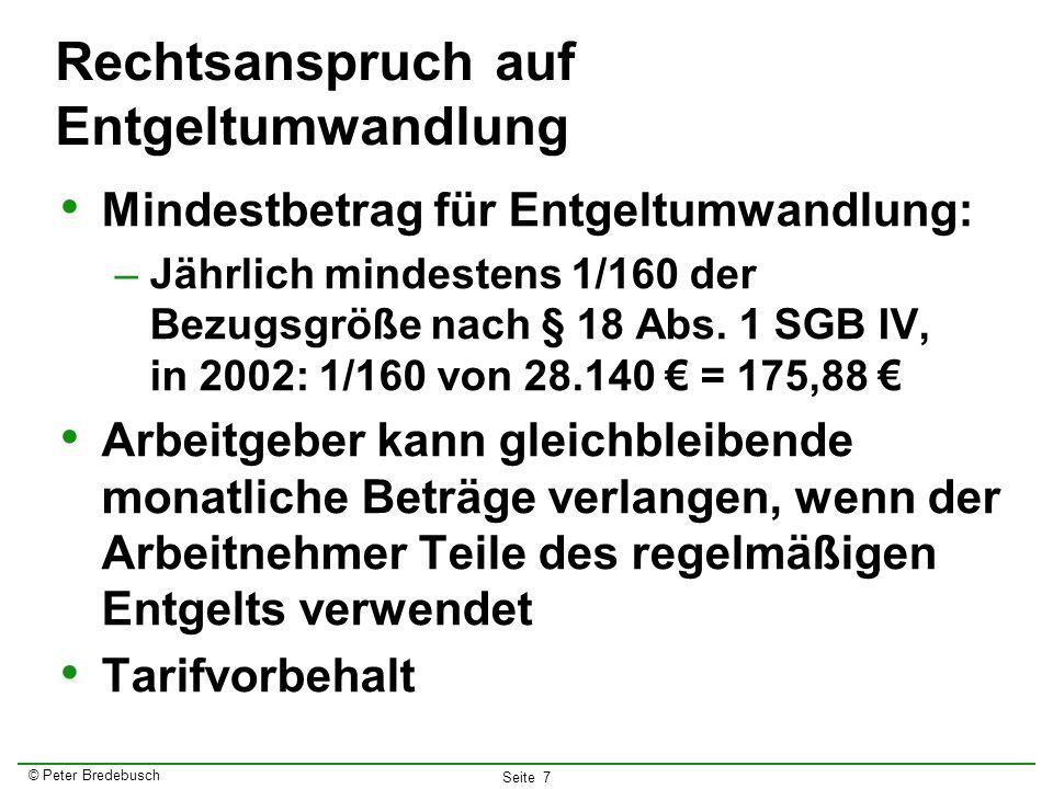 © Peter Bredebusch Seite 7 Rechtsanspruch auf Entgeltumwandlung Mindestbetrag für Entgeltumwandlung: –Jährlich mindestens 1/160 der Bezugsgröße nach §