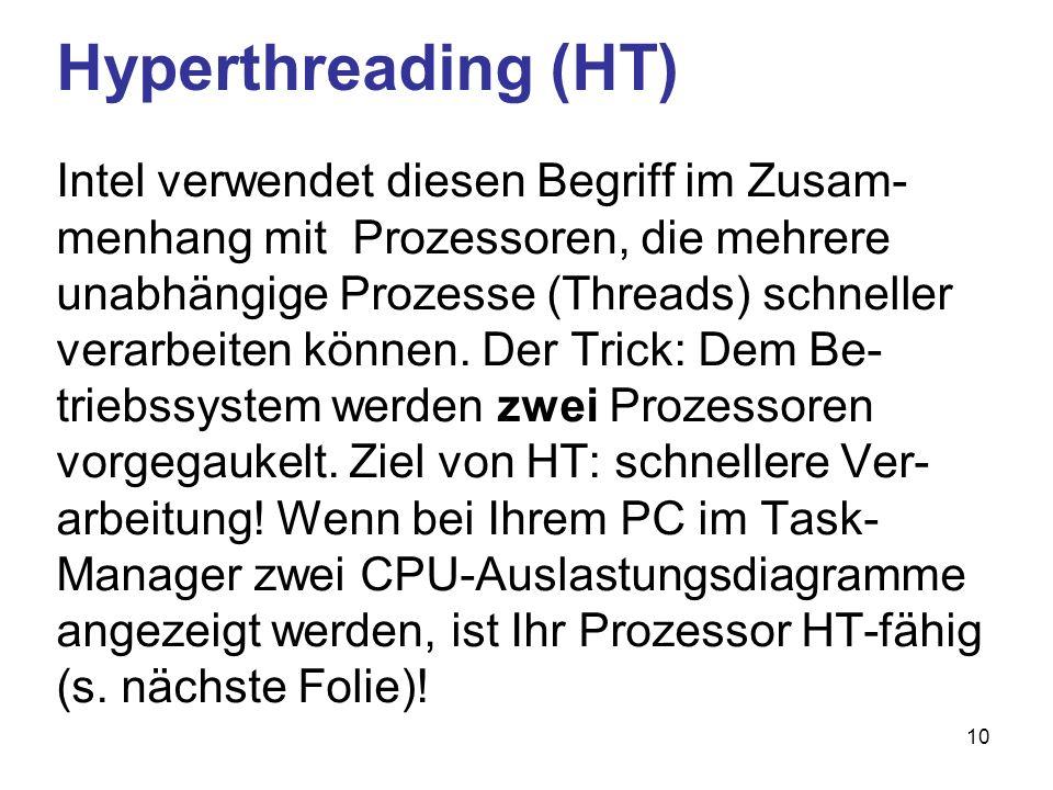 10 Hyperthreading (HT) Intel verwendet diesen Begriff im Zusam- menhang mit Prozessoren, die mehrere unabhängige Prozesse (Threads) schneller verarbei