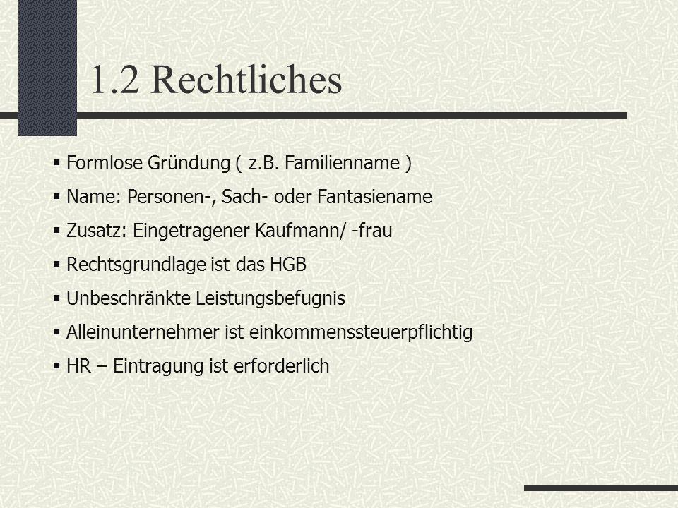 1.2 Rechtliches Formlose Gründung ( z.B. Familienname ) Name: Personen-, Sach- oder Fantasiename Zusatz: Eingetragener Kaufmann/ -frau Rechtsgrundlage