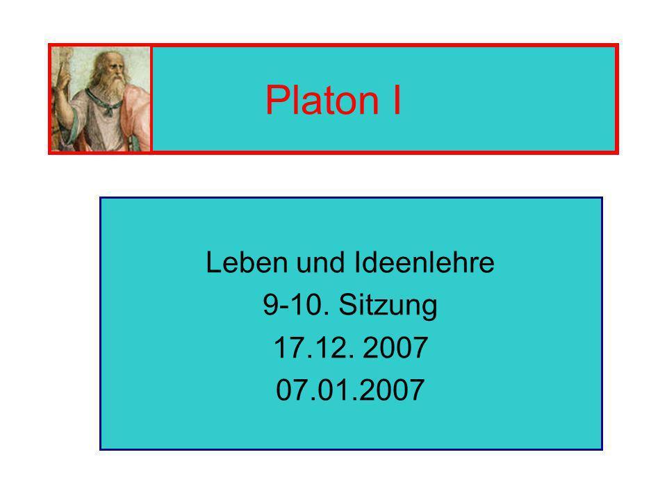 Platon I Leben und Ideenlehre 9-10. Sitzung 17.12. 2007 07.01.2007