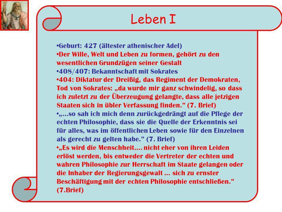 Leben I Geburt: 427 (ältester athenischer Adel) Der Wille, Welt und Leben zu formen, gehört zu den wesentlichen Grundzügen seiner Gestalt 408/407: Bek