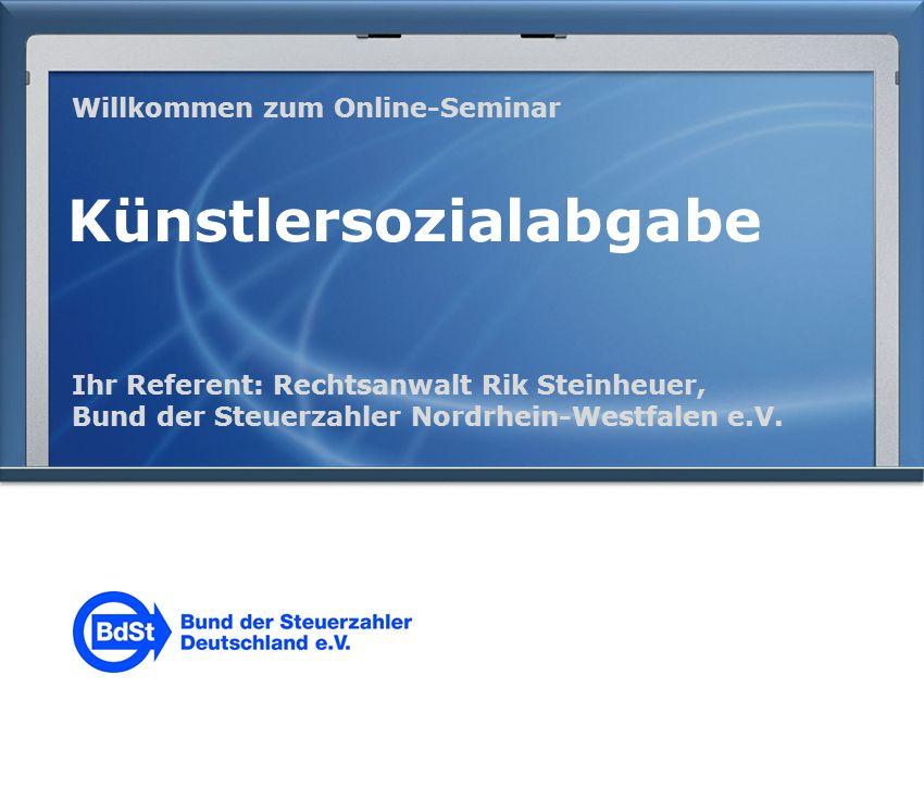 Willkommen zum Online-Seminar Künstlersozialabgabe Ihr Referent: Rechtsanwalt Rik Steinheuer, Bund der Steuerzahler Nordrhein-Westfalen e.V.