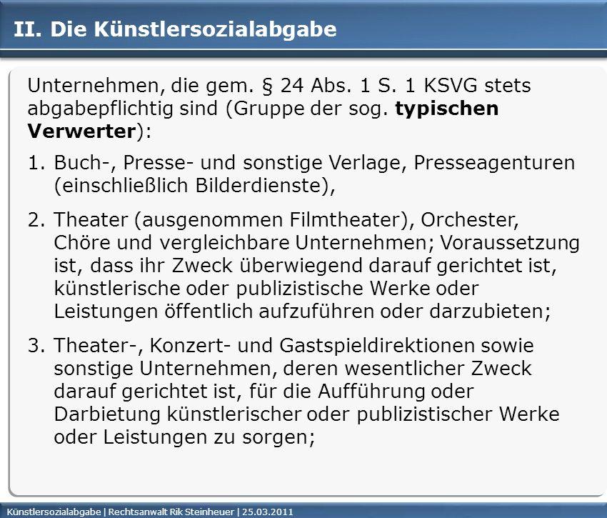 Künstlersozialabgabe | Rechtsanwalt Rik Steinheuer | 25.03.2011Seite 10 II. Die Künstlersozialabgabe Unternehmen, die gem. § 24 Abs. 1 S. 1 KSVG stets