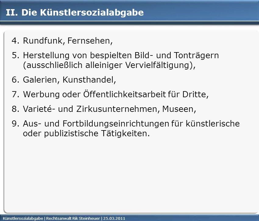 Künstlersozialabgabe | Rechtsanwalt Rik Steinheuer | 25.03.2011Seite 11 4.Rundfunk, Fernsehen, 5.Herstellung von bespielten Bild- und Tonträgern (auss