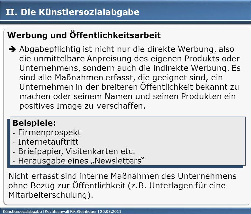 Künstlersozialabgabe | Rechtsanwalt Rik Steinheuer | 25.03.2011Seite 13 II. Die Künstlersozialabgabe Werbung und Öffentlichkeitsarbeit Abgabepflichtig