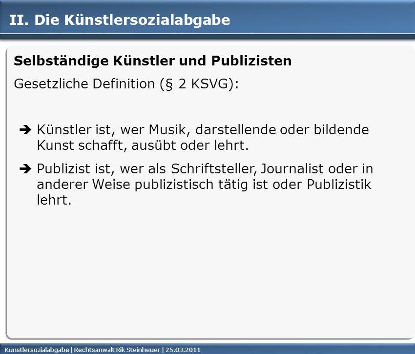 Künstlersozialabgabe | Rechtsanwalt Rik Steinheuer | 25.03.2011Seite 14 II. Die Künstlersozialabgabe Selbständige Künstler und Publizisten Gesetzliche