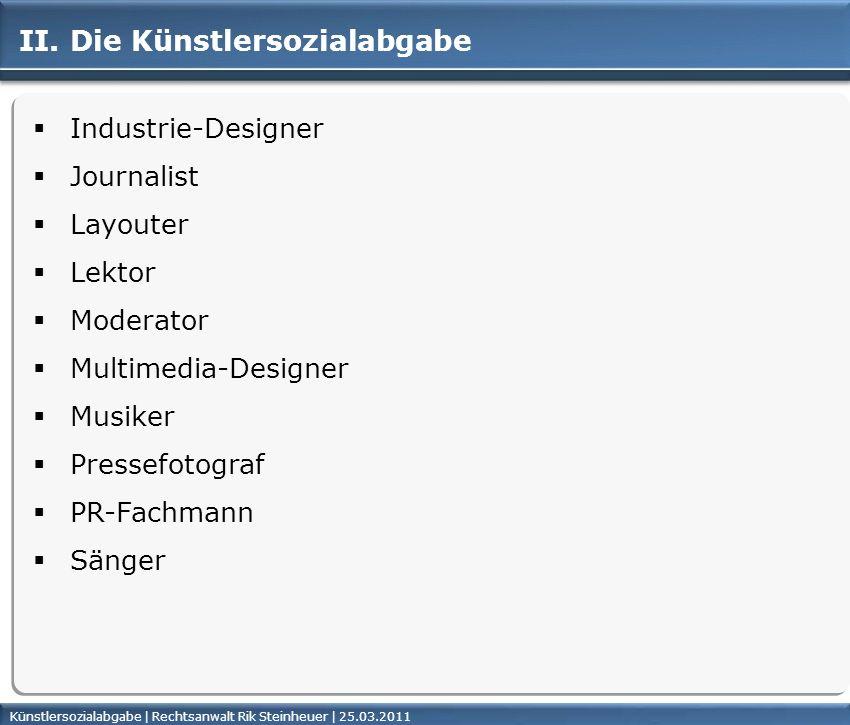 Künstlersozialabgabe | Rechtsanwalt Rik Steinheuer | 25.03.2011Seite 16 II. Die Künstlersozialabgabe Industrie-Designer Journalist Layouter Lektor Mod