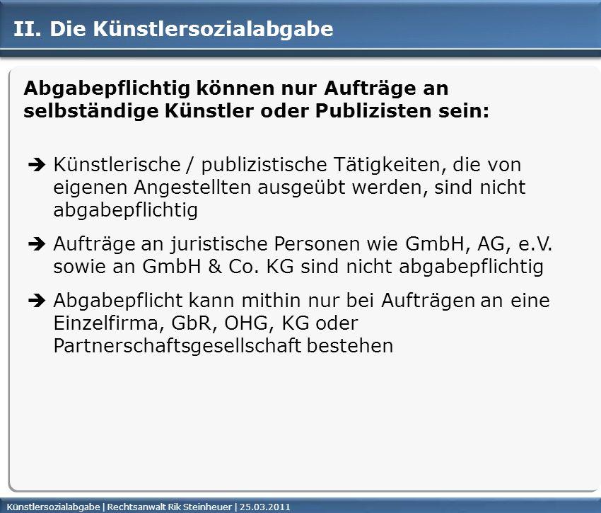 Künstlersozialabgabe | Rechtsanwalt Rik Steinheuer | 25.03.2011Seite 18 II. Die Künstlersozialabgabe Abgabepflichtig können nur Aufträge an selbständi