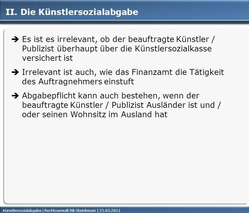 Künstlersozialabgabe | Rechtsanwalt Rik Steinheuer | 25.03.2011Seite 19 II. Die Künstlersozialabgabe Es ist es irrelevant, ob der beauftragte Künstler